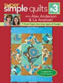 Super Simple Quilts by Alex Anderson & Liz Aneloski